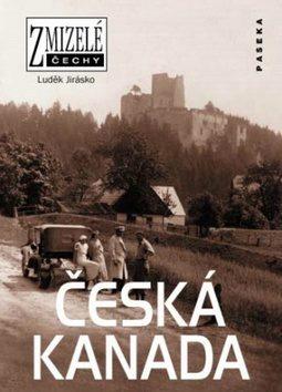Zmizelé Čechy-Česká Kanada - Luděk Jirásko